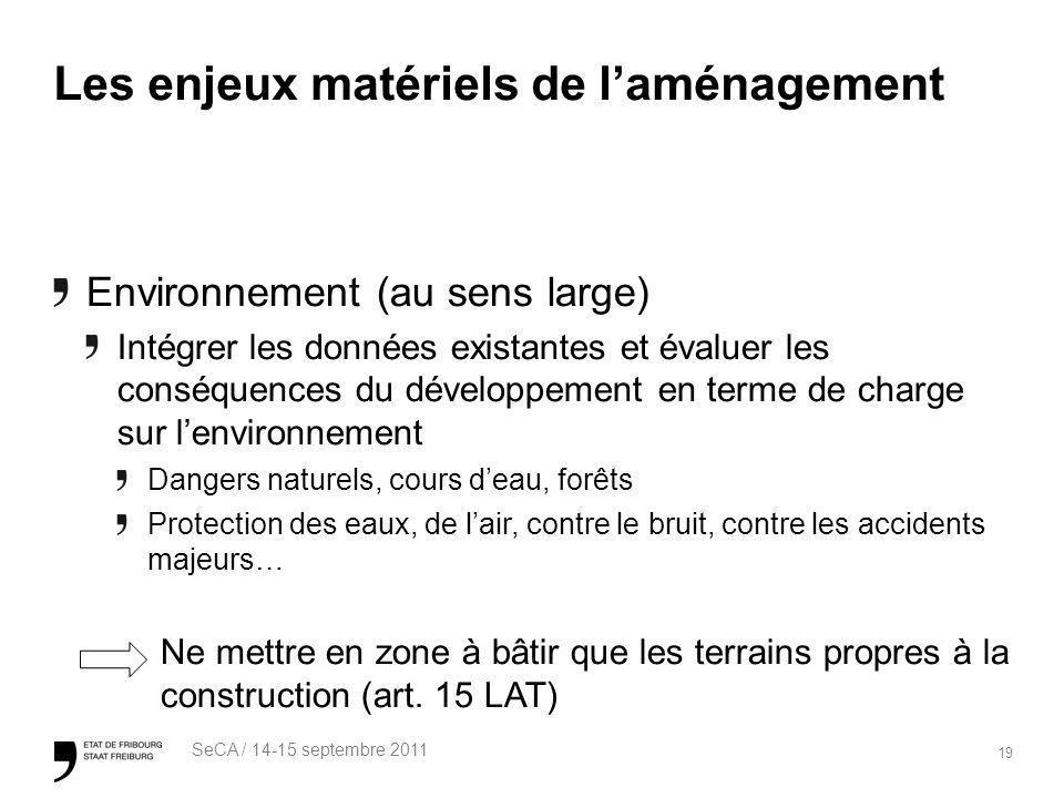 19 SeCA / 14-15 septembre 2011 Les enjeux matériels de laménagement Environnement (au sens large) Intégrer les données existantes et évaluer les consé
