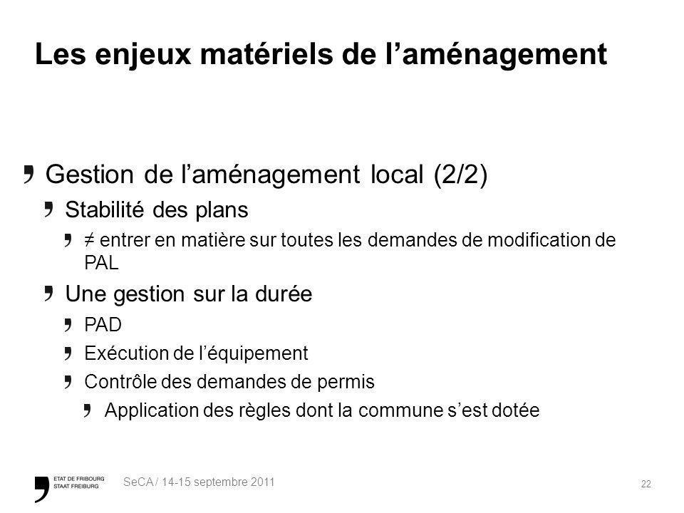 22 SeCA / 14-15 septembre 2011 Les enjeux matériels de laménagement Gestion de laménagement local (2/2) Stabilité des plans entrer en matière sur tout