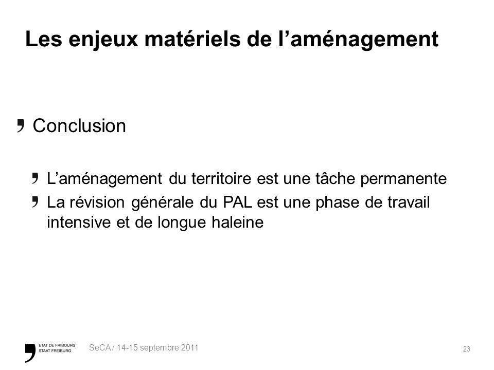 23 SeCA / 14-15 septembre 2011 Les enjeux matériels de laménagement Conclusion Laménagement du territoire est une tâche permanente La révision général