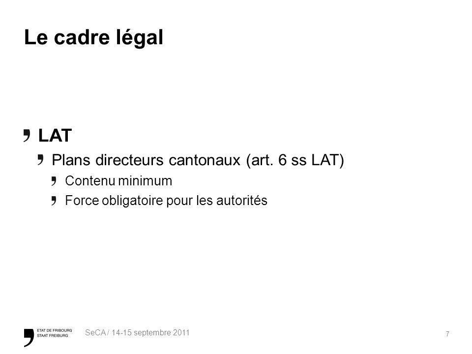 7 SeCA / 14-15 septembre 2011 Le cadre légal LAT Plans directeurs cantonaux (art. 6 ss LAT) Contenu minimum Force obligatoire pour les autorités