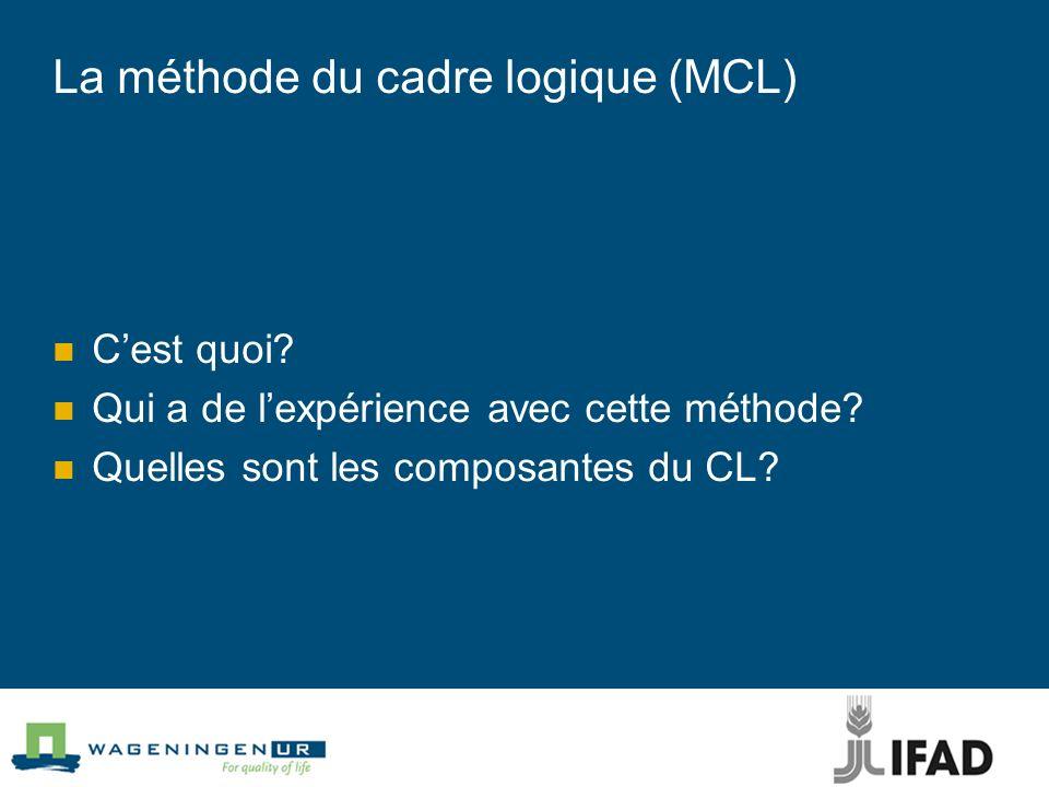 La méthode du cadre logique (MCL) Cest quoi.Qui a de lexpérience avec cette méthode.