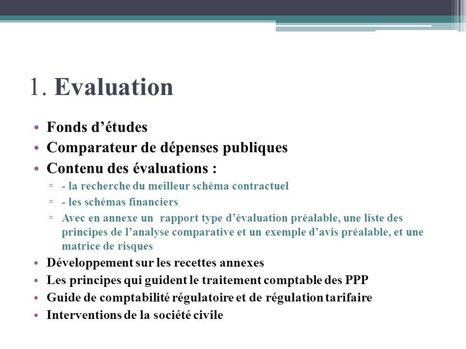 1. Evaluation Fonds détudes Comparateur de dépenses publiques Contenu des évaluations : - la recherche du meilleur schéma contractuel - les schémas fi