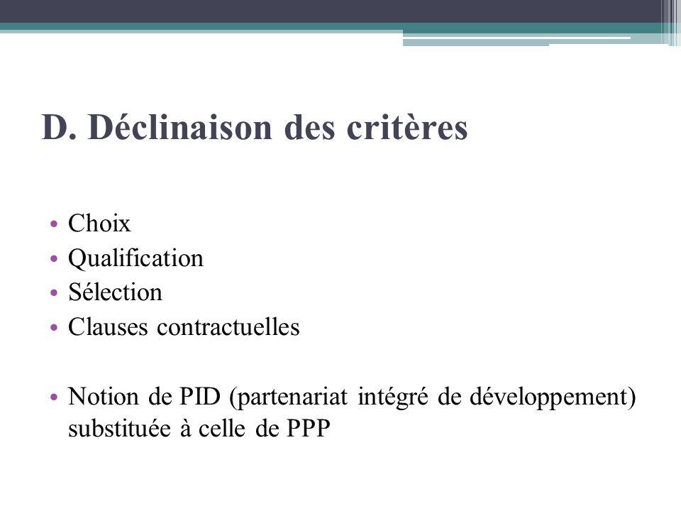 D. Déclinaison des critères Choix Qualification Sélection Clauses contractuelles Notion de PID (partenariat intégré de développement) substituée à cel