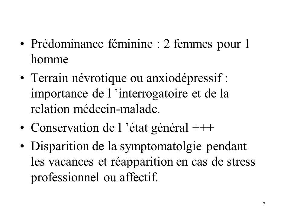 7 Prédominance féminine : 2 femmes pour 1 homme Terrain névrotique ou anxiodépressif : importance de l interrogatoire et de la relation médecin-malade