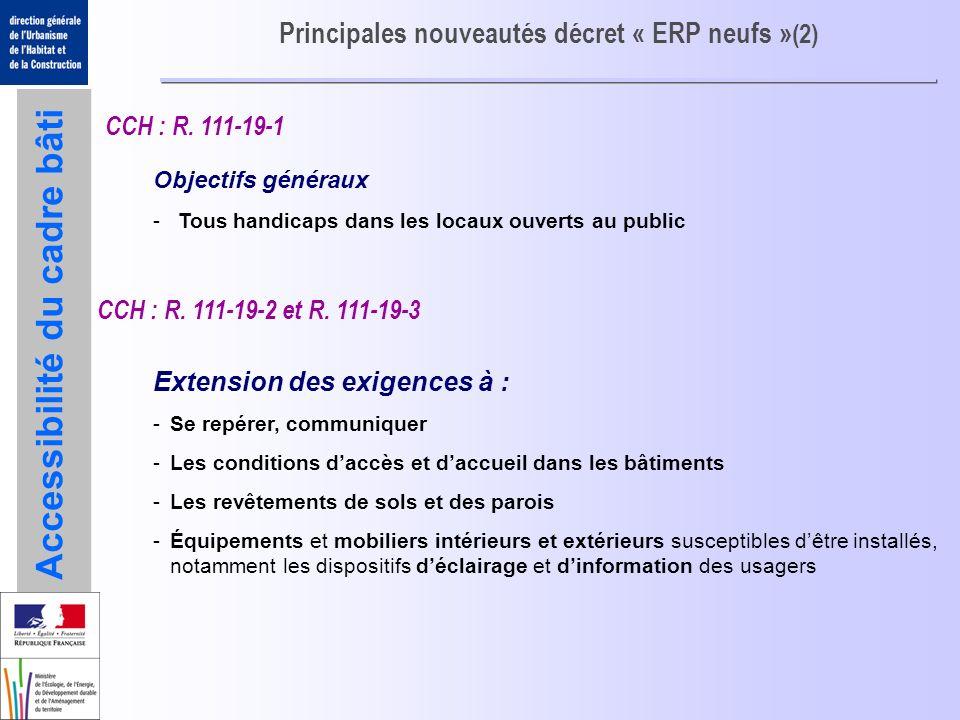 Accessibilité du cadre bâti Principales nouveautés décret « ERP neufs » (2) Extension des exigences à : -Se repérer, communiquer -Les conditions daccè