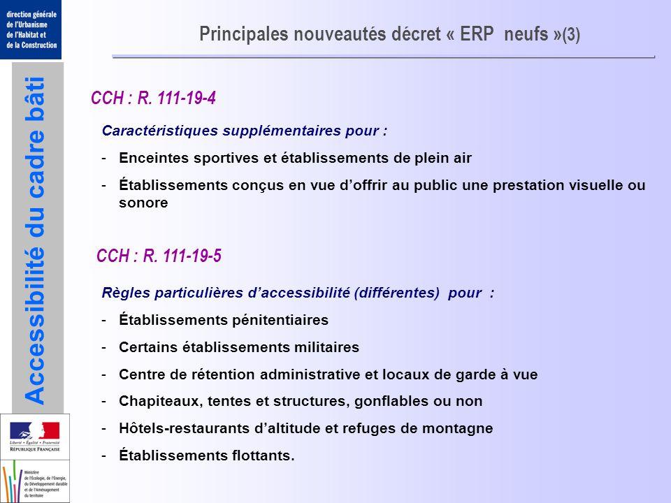 Accessibilité du cadre bâti Principales nouveautés décret « ERP neufs » (3) Caractéristiques supplémentaires pour : -Enceintes sportives et établissem