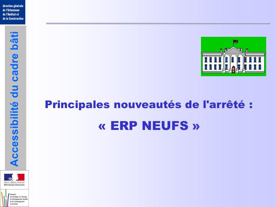 Accessibilité du cadre bâti Principales nouveautés de l'arrêté : « ERP NEUFS »