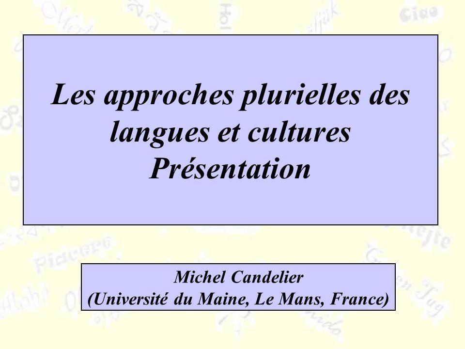 Les approches plurielles des langues et cultures Présentation Michel Candelier (Université du Maine, Le Mans, France)