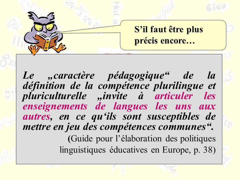 Le caractère pédagogique de la définition de la compétence plurilingue et pluriculturelle invite à articuler les enseignements de langues les uns aux autres, en ce quils sont susceptibles de mettre en jeu des compétences communes.