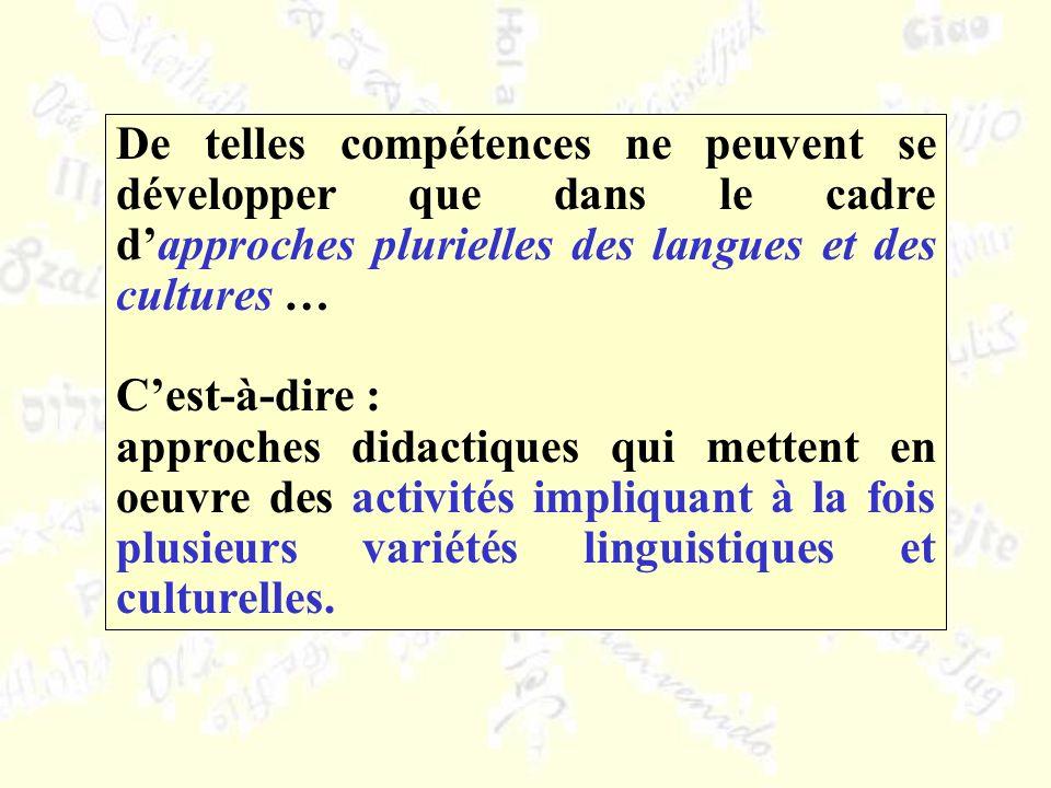 De telles compétences ne peuvent se développer que dans le cadre dapproches plurielles des langues et des cultures … Cest-à-dire : approches didactiqu