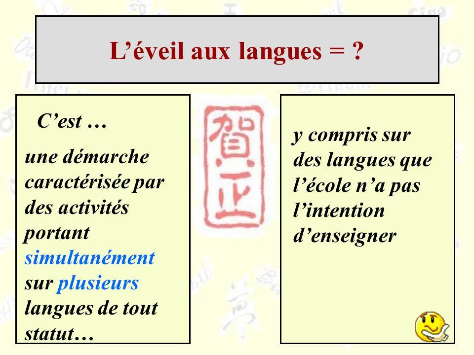 Cest … une démarche caractérisée par des activités portant simultanément sur plusieurs langues de tout statut… y compris sur des langues que lécole na pas lintention denseigner Léveil aux langues = ?