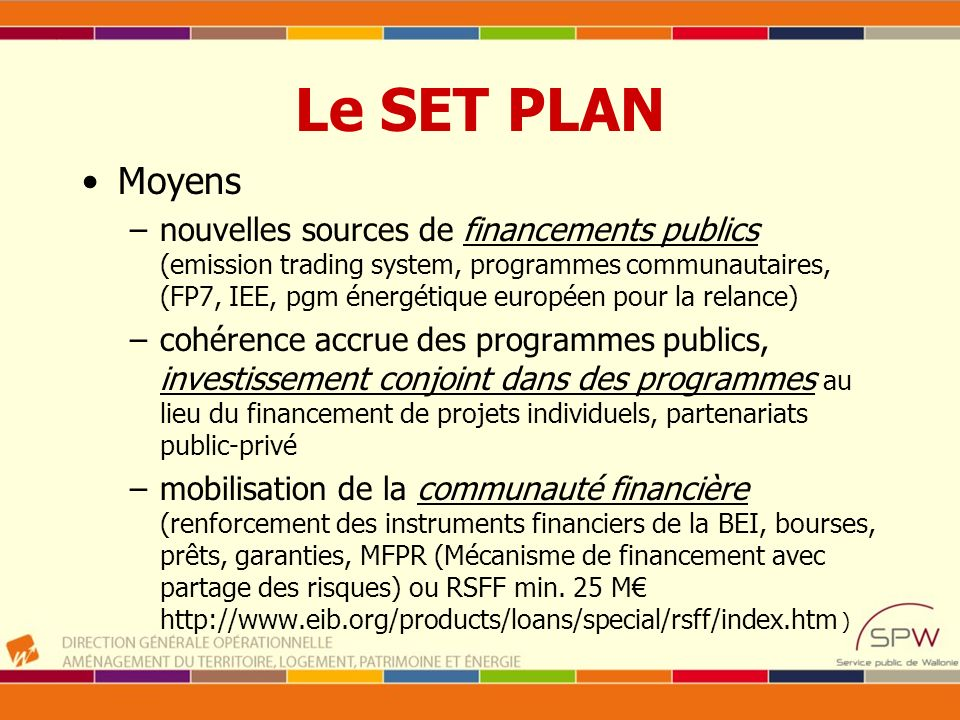 Le SET PLAN Moyens –nouvelles sources de financements publics (emission trading system, programmes communautaires, (FP7, IEE, pgm énergétique européen