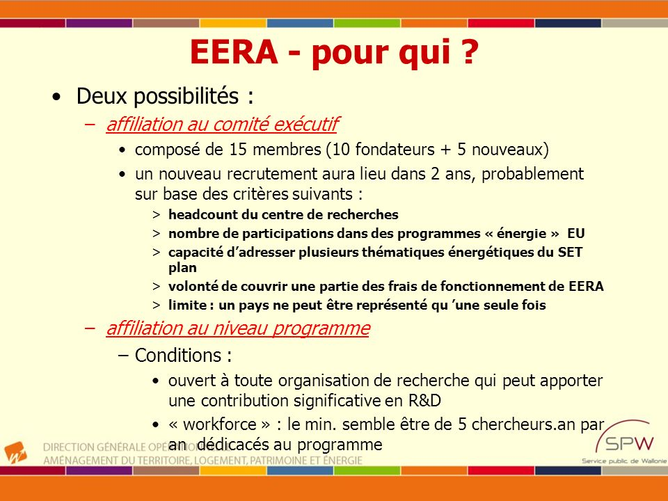 EERA - pour qui ? Deux possibilités : –affiliation au comité exécutif composé de 15 membres (10 fondateurs + 5 nouveaux) un nouveau recrutement aura l