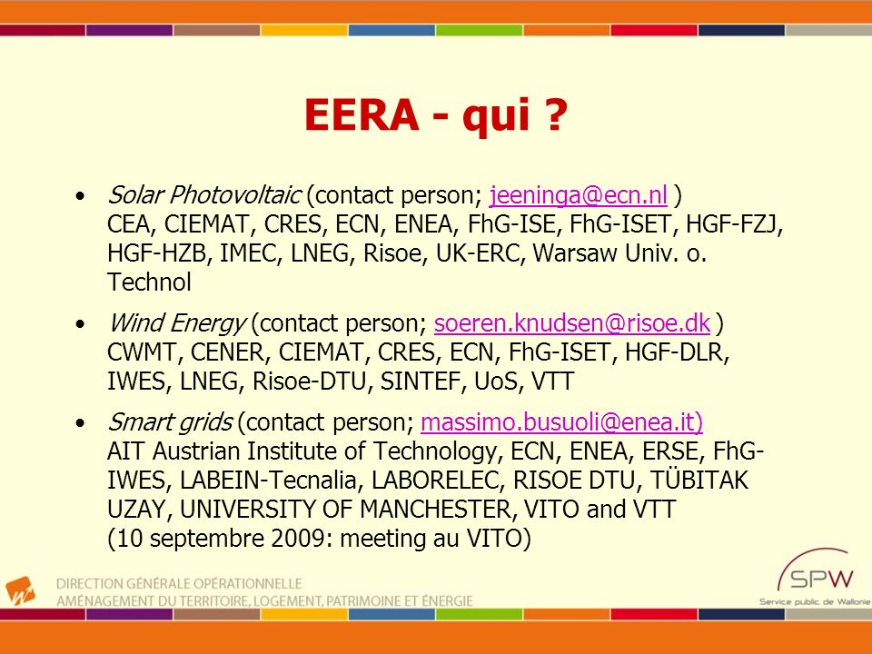 EERA - qui ? Solar Photovoltaic (contact person; jeeninga@ecn.nl ) CEA, CIEMAT, CRES, ECN, ENEA, FhG-ISE, FhG-ISET, HGF-FZJ, HGF-HZB, IMEC, LNEG, Riso