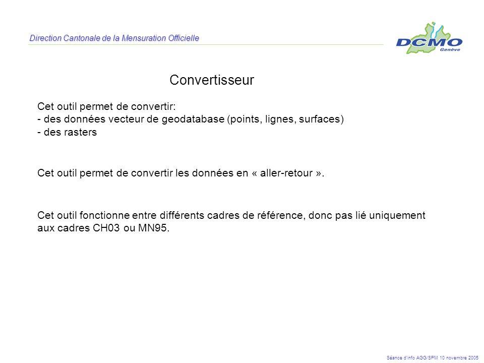 Direction Cantonale de la Mensuration Officielle Convertisseur Cet outil permet de convertir: - des données vecteur de geodatabase (points, lignes, su