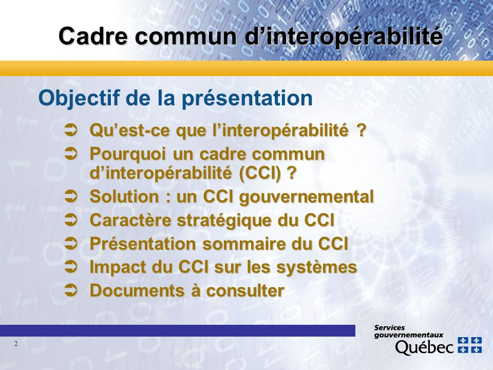 Cadre commun dinteropérabilité Objectif de la présentation ÜQuest-ce que linteropérabilité ? ÜPourquoi un cadre commun dinteropérabilité (CCI) ? ÜSolu
