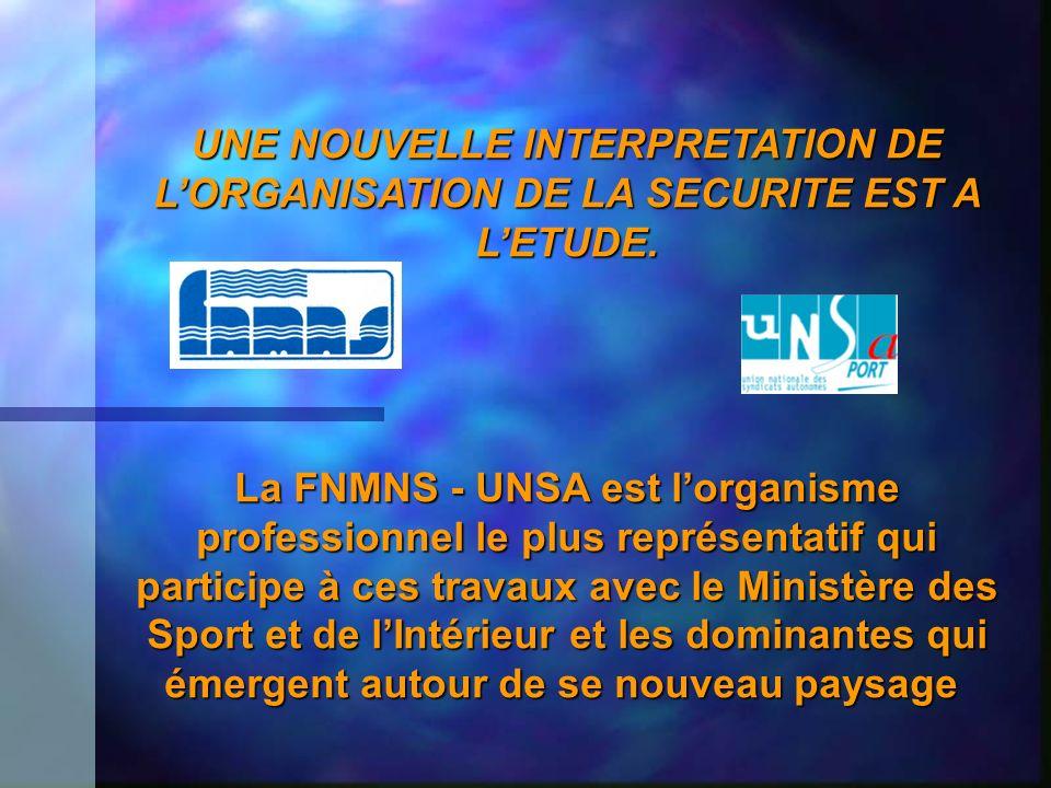 UNE NOUVELLE INTERPRETATION DE LORGANISATION DE LA SECURITE EST A LETUDE. La FNMNS - UNSA est lorganisme professionnel le plus représentatif qui parti