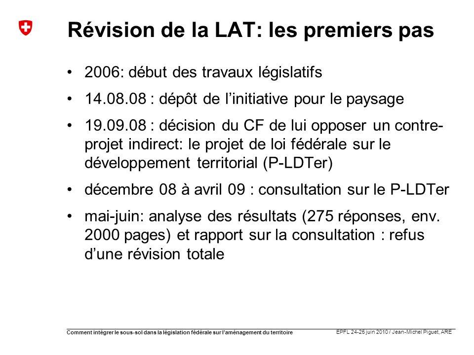 EPFL 24-25 juin 2010 / Jean-Michel Piguet, ARE Comment intégrer le sous-sol dans la législation fédérale sur laménagement du territoire Révision de la