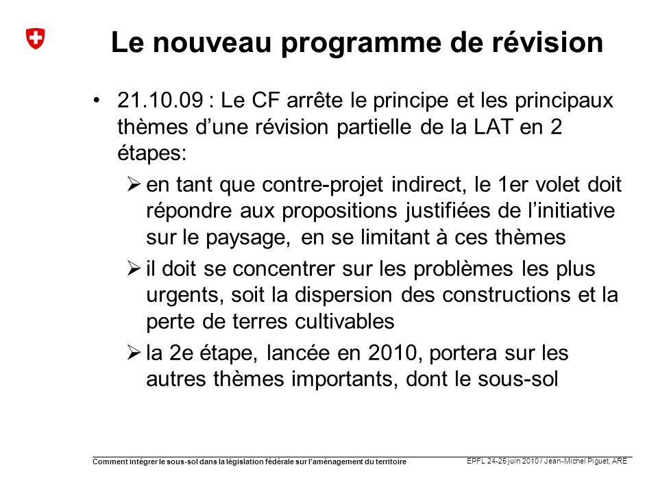 EPFL 24-25 juin 2010 / Jean-Michel Piguet, ARE Comment intégrer le sous-sol dans la législation fédérale sur laménagement du territoire Le nouveau pro