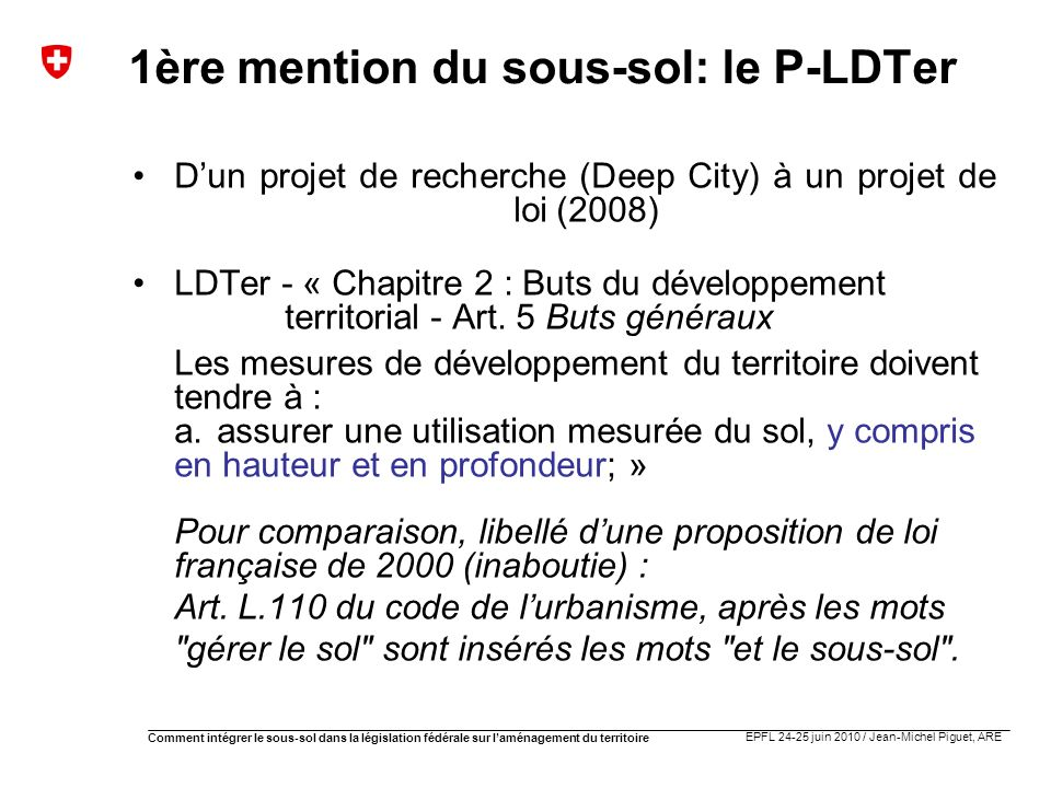 EPFL 24-25 juin 2010 / Jean-Michel Piguet, ARE Comment intégrer le sous-sol dans la législation fédérale sur laménagement du territoire 1ère mention d