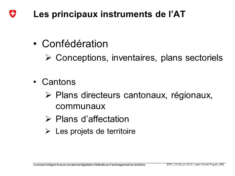 EPFL 24-25 juin 2010 / Jean-Michel Piguet, ARE Comment intégrer le sous-sol dans la législation fédérale sur laménagement du territoire Pourquoi réviser la LAT .