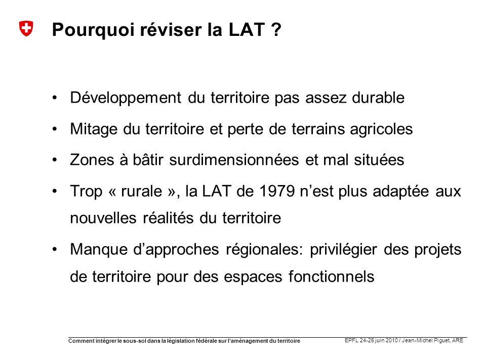 EPFL 24-25 juin 2010 / Jean-Michel Piguet, ARE Comment intégrer le sous-sol dans la législation fédérale sur laménagement du territoire Les prolégomènes à toute révision de la LAT La base constitutionnelle (art.