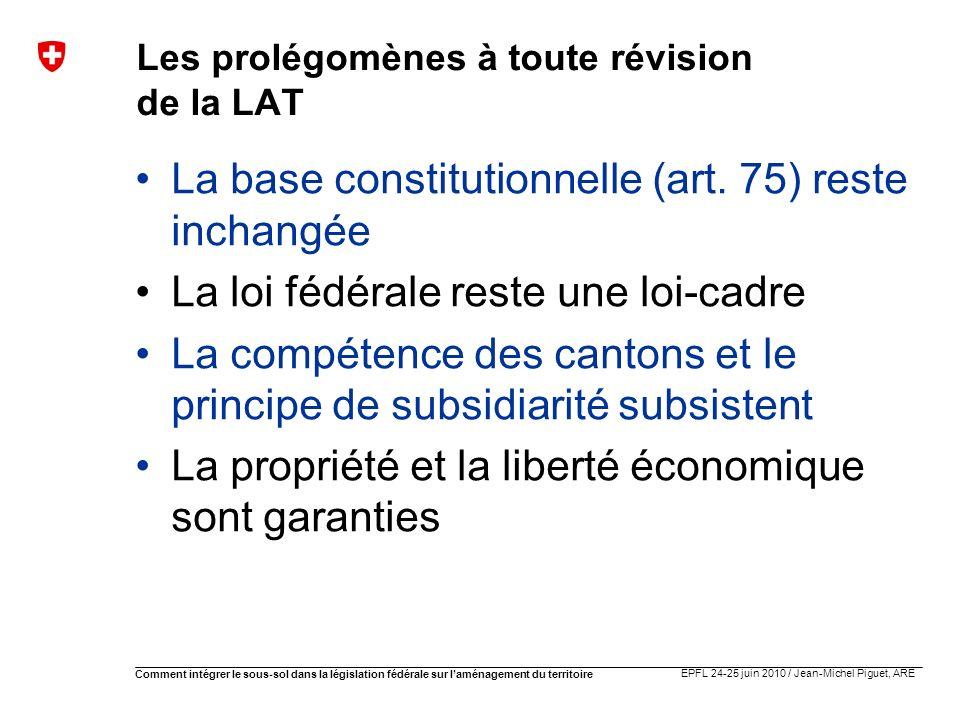 EPFL 24-25 juin 2010 / Jean-Michel Piguet, ARE Comment intégrer le sous-sol dans la législation fédérale sur laménagement du territoire Révision de la LAT: les premiers pas 2006: début des travaux législatifs 14.08.08 : dépôt de linitiative pour le paysage 19.09.08 : décision du CF de lui opposer un contre- projet indirect: le projet de loi fédérale sur le développement territorial (P-LDTer) décembre 08 à avril 09 : consultation sur le P-LDTer mai-juin: analyse des résultats (275 réponses, env.