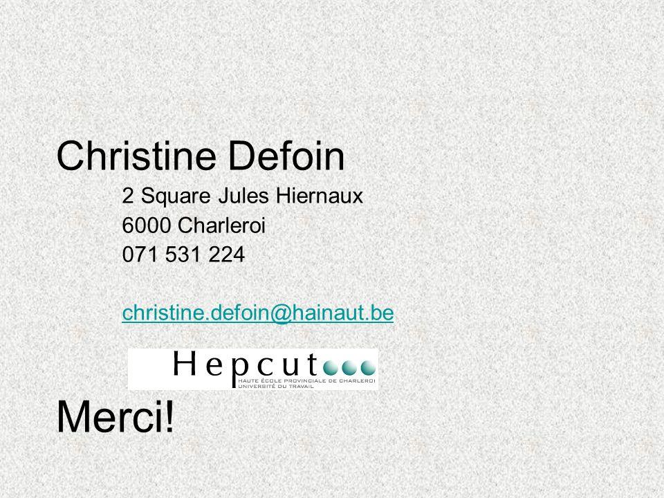 Christine Defoin 2 Square Jules Hiernaux 6000 Charleroi 071 531 224 christine.defoin@hainaut.be Merci!