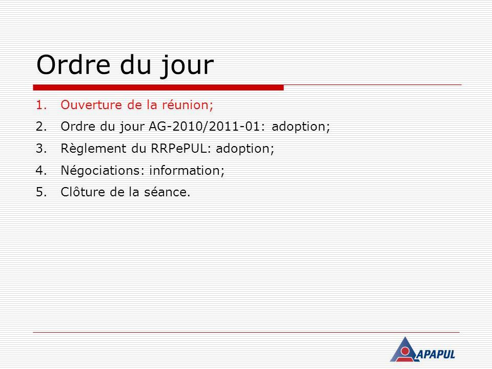 Ordre du jour 1.Ouverture de la réunion; 2.Ordre du jour AG-2010/2011-01: adoption; 3.Règlement du RRPePUL: adoption; 4.Négociations: information; 5.Clôture de la séance.