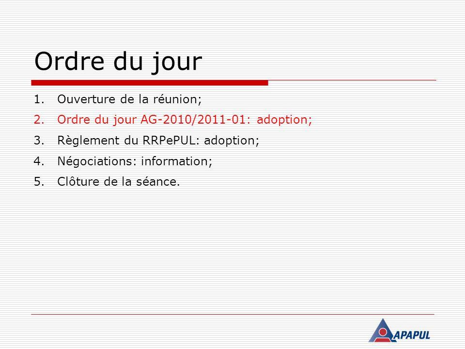 Ordre du jour 1.Ouverture de la réunion; 2.Ordre du jour AG-2010/2011-01: adoption; 3.Règlement du RRPePUL: adoption;Règlement du RRPePUL 4.Négociations: information; 5.Clôture de la séance.