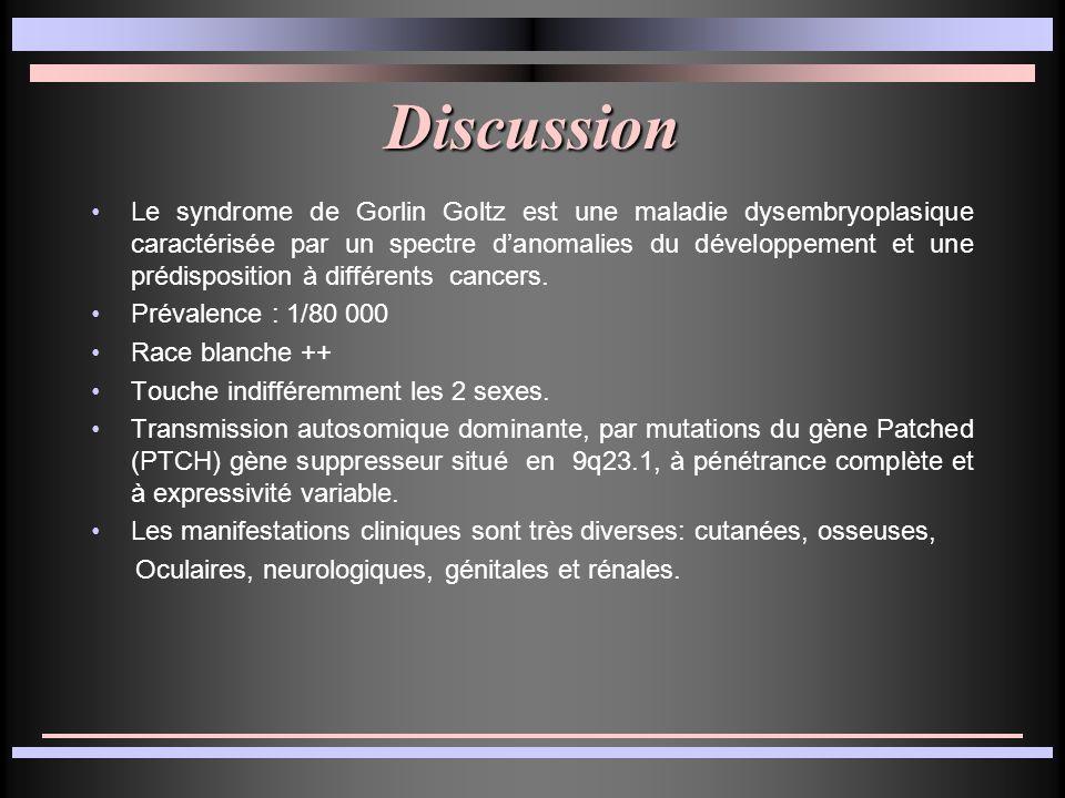 Discussion Le syndrome de Gorlin Goltz est une maladie dysembryoplasique caractérisée par un spectre danomalies du développement et une prédisposition