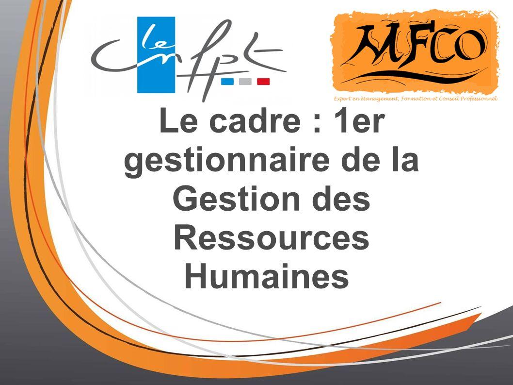 Le cadre : 1er gestionnaire de la Gestion des Ressources Humaines