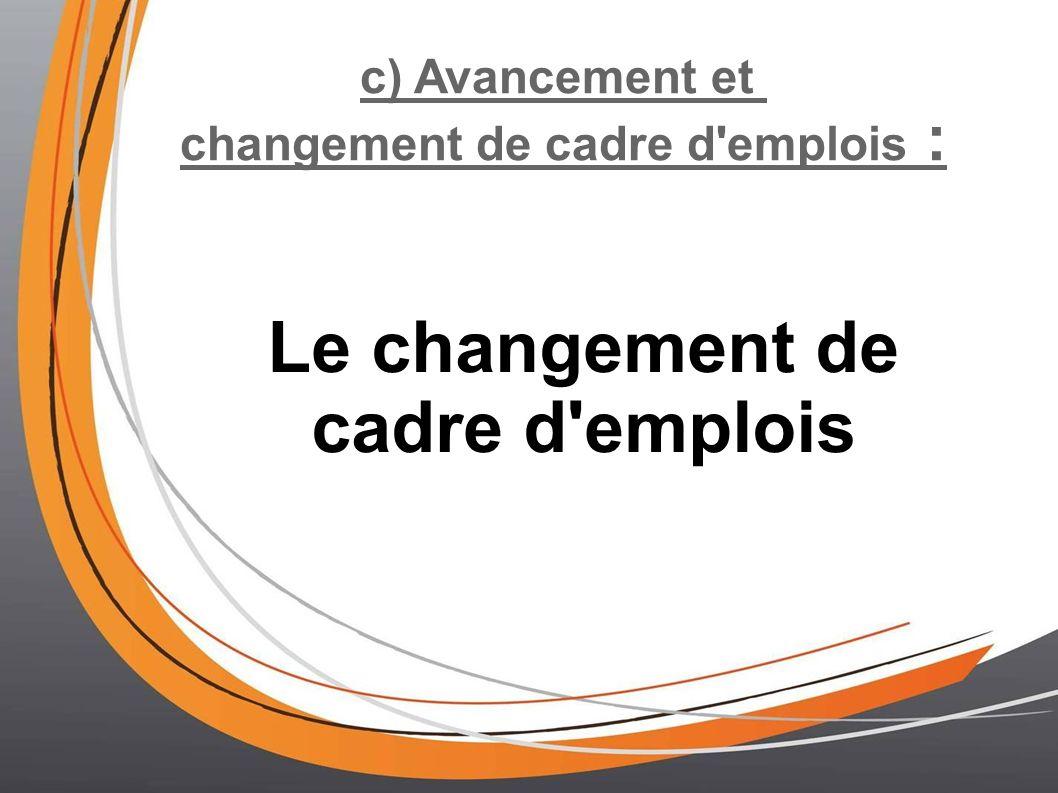 c) Avancement et changement de cadre d emplois : Le changement de cadre d emplois