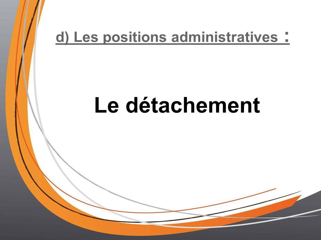 d) Les positions administratives : Le détachement