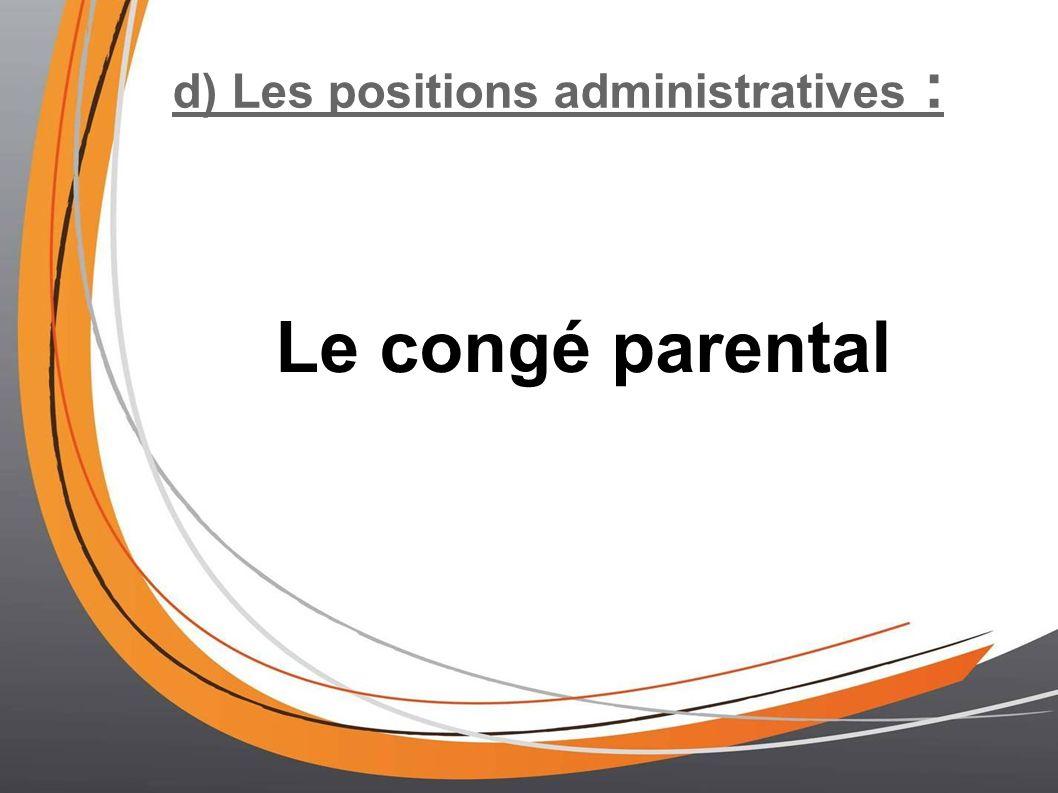 d) Les positions administratives : Le congé parental