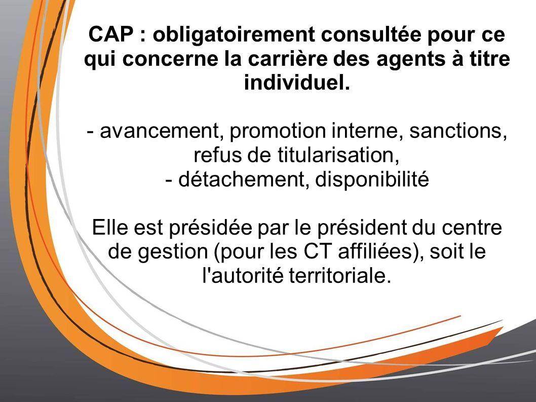 CAP : obligatoirement consultée pour ce qui concerne la carrière des agents à titre individuel. - avancement, promotion interne, sanctions, refus de t