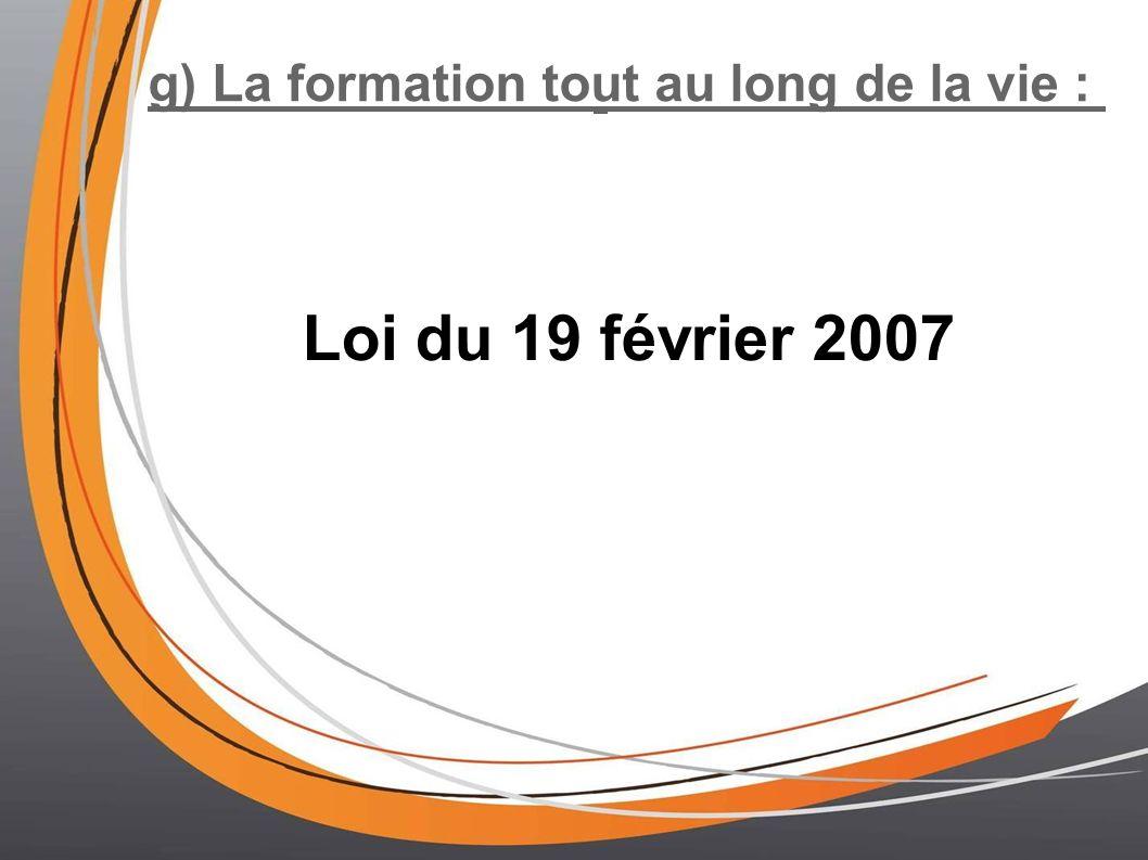 g) La formation tout au long de la vie : Loi du 19 février 2007