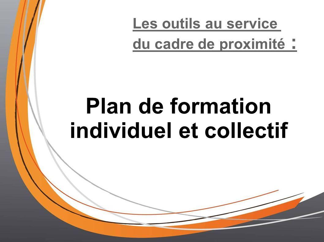 Les outils au service du cadre de proximité : Plan de formation individuel et collectif