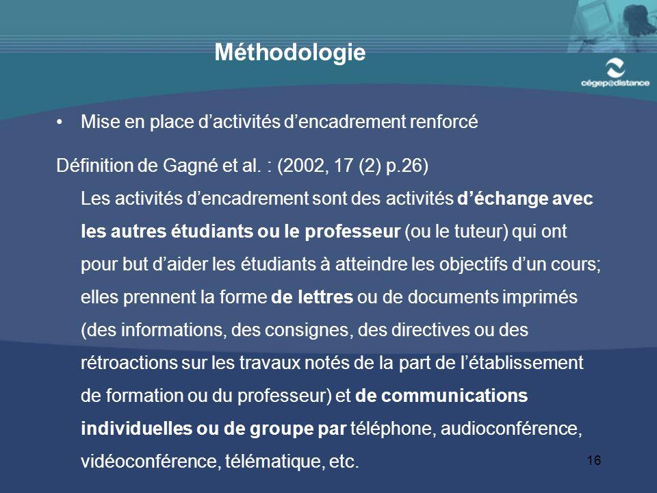 16 Méthodologie Mise en place dactivités dencadrement renforcé Définition de Gagné et al.