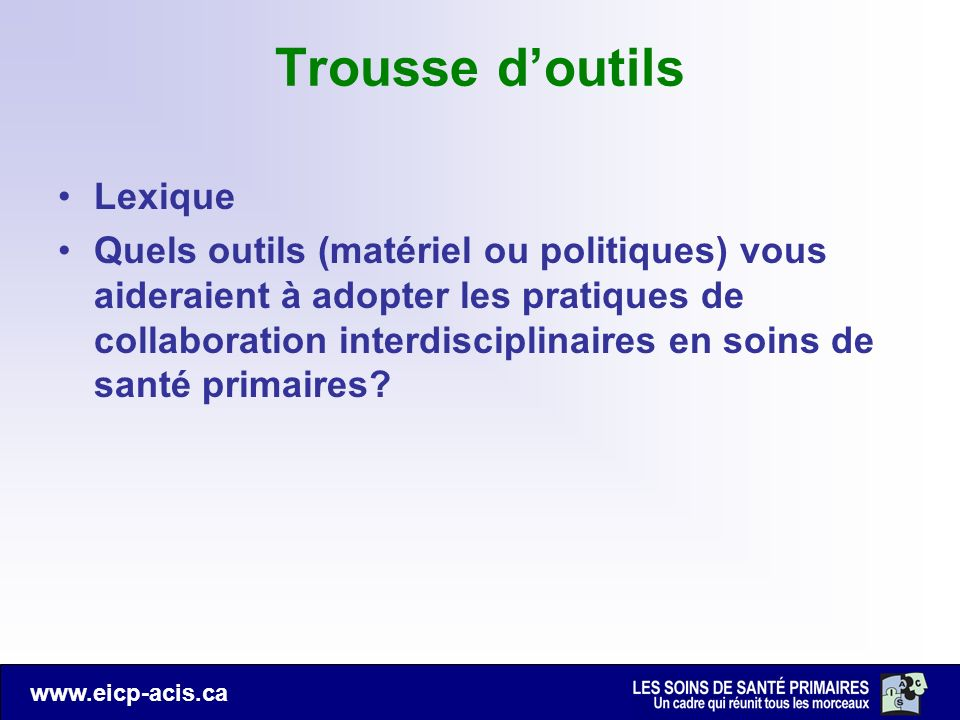 www.eicp-acis.ca Trousse doutils Lexique Quels outils (matériel ou politiques) vous aideraient à adopter les pratiques de collaboration interdisciplin
