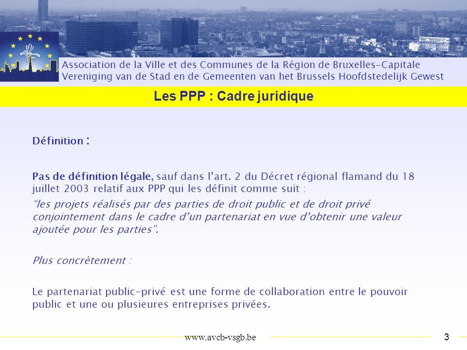 Association de la Ville et des Communes de la Région de Bruxelles-Capitale Vereniging van de Stad en de Gemeenten van het Brussels Hoofdstedelijk Gewest Les PPP : Cadre juridique 2www.avcb-vsgb.be