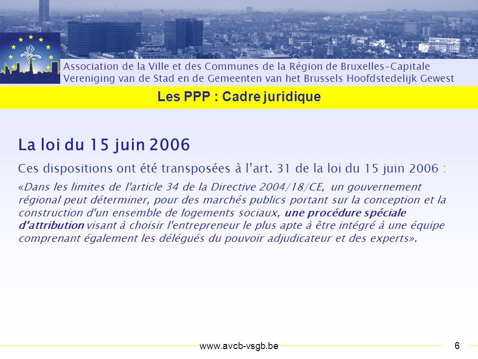 Association de la Ville et des Communes de la Région de Bruxelles-Capitale Vereniging van de Stad en de Gemeenten van het Brussels Hoofdstedelijk Gewest Les PPP : Cadre juridique Questions .