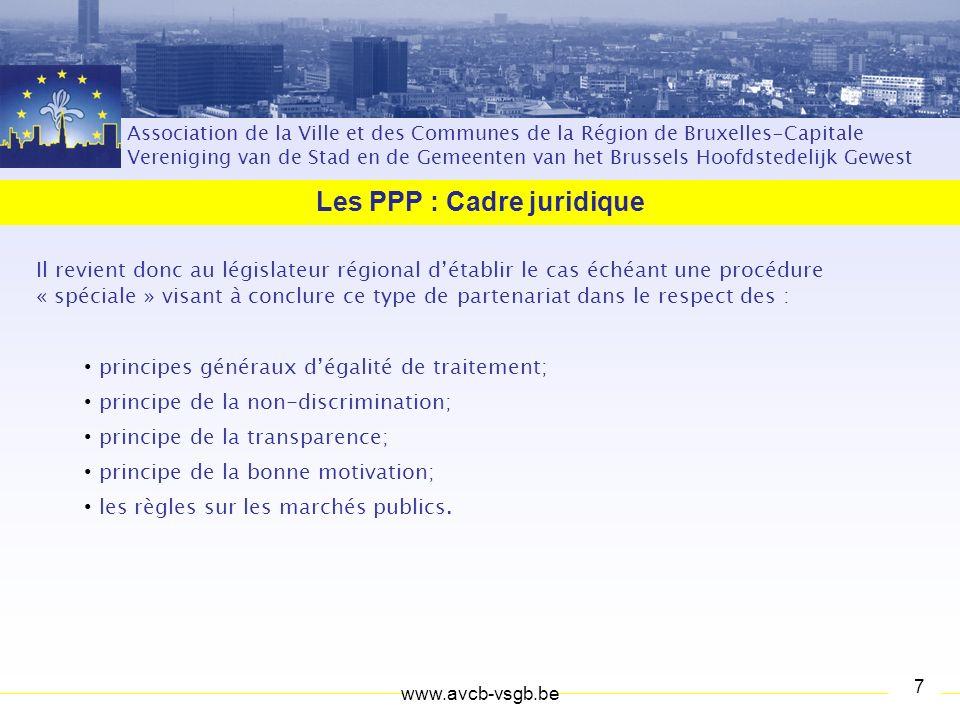 Association de la Ville et des Communes de la Région de Bruxelles-Capitale Vereniging van de Stad en de Gemeenten van het Brussels Hoofdstedelijk Gewest Les PPP : Cadre juridique www.avcb-vsgb.be6 La loi du 15 juin 2006 Ces dispositions ont été transposées à lart.