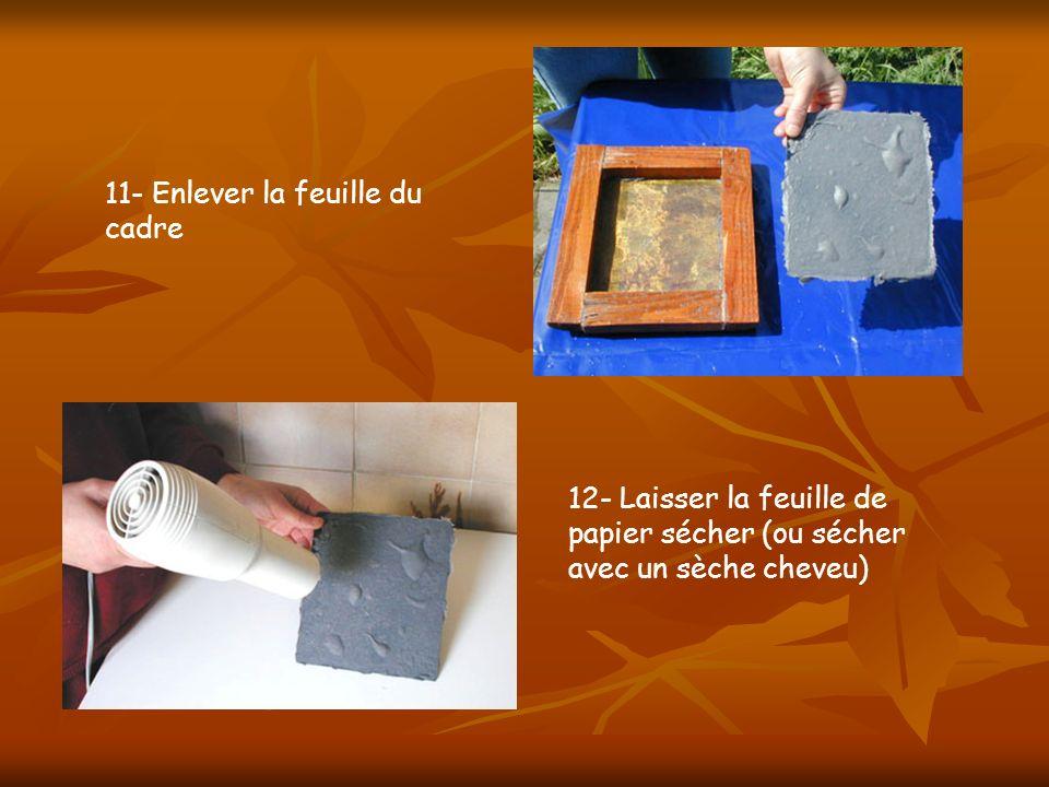 12- Laisser la feuille de papier sécher (ou sécher avec un sèche cheveu) 11- Enlever la feuille du cadre