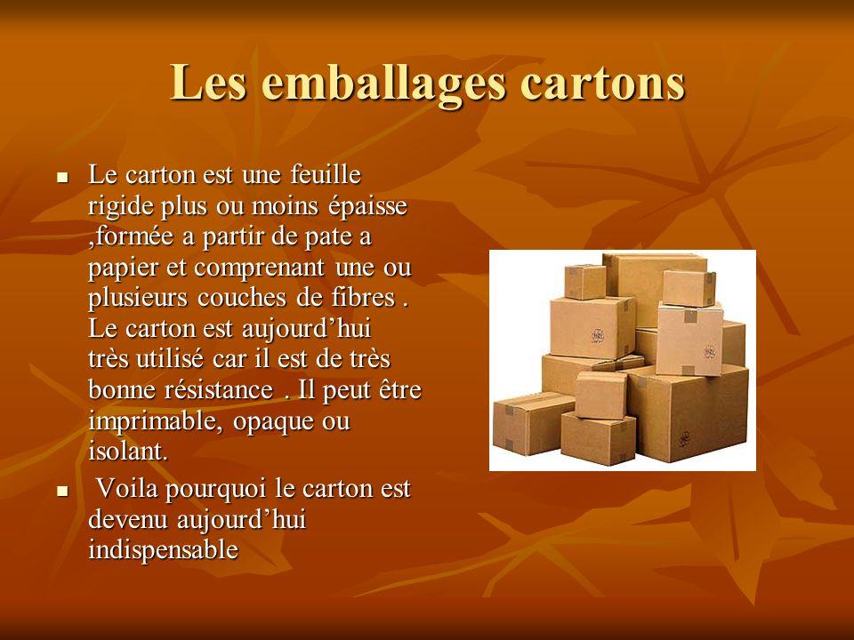 Les emballages cartons Le carton est une feuille rigide plus ou moins épaisse,formée a partir de pate a papier et comprenant une ou plusieurs couches