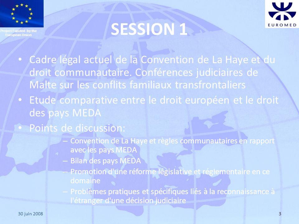 30 juin 20083 SESSION 1 Cadre légal actuel de la Convention de La Haye et du droit communautaire. Conférences judiciaires de Malte sur les conflits fa