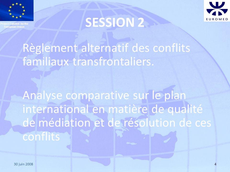 30 juin 20084 SESSION 2 Règlement alternatif des conflits familiaux transfrontaliers. Analyse comparative sur le plan international en matière de qual