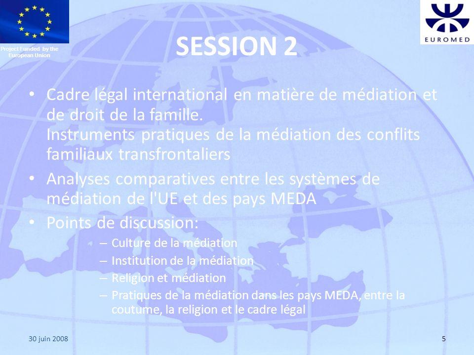 30 juin 20085 SESSION 2 Cadre légal international en matière de médiation et de droit de la famille. Instruments pratiques de la médiation des conflit