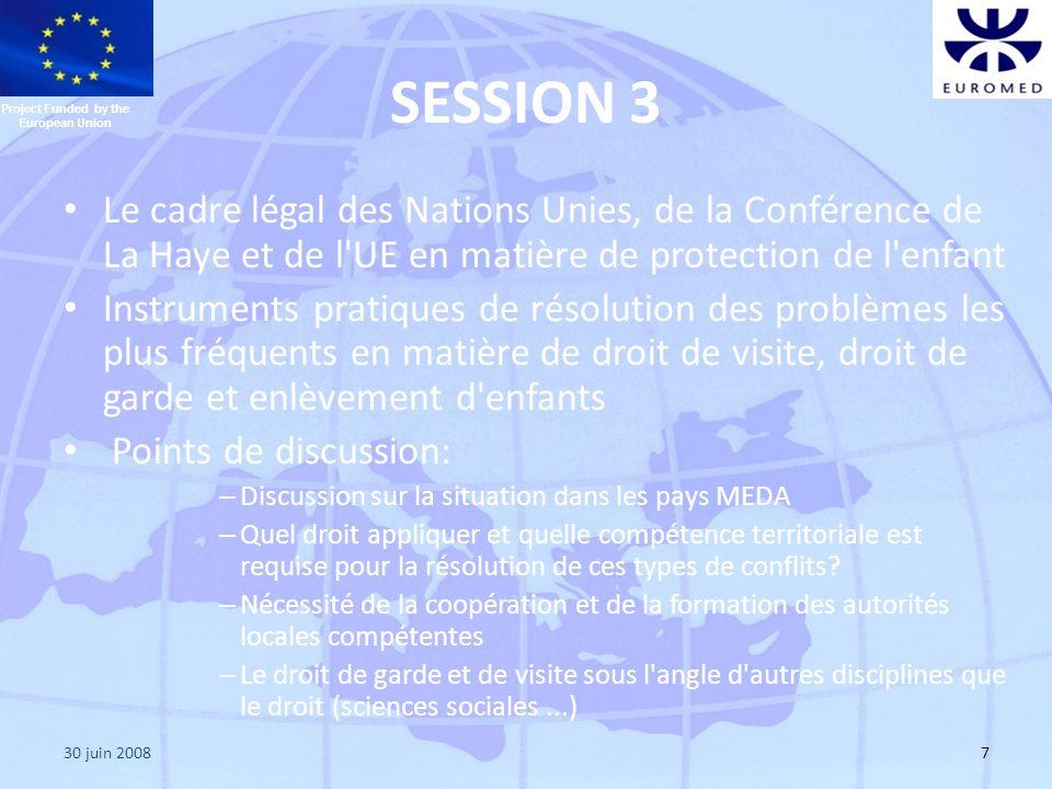 30 juin 20087 SESSION 3 Le cadre légal des Nations Unies, de la Conférence de La Haye et de l'UE en matière de protection de l'enfant Instruments prat