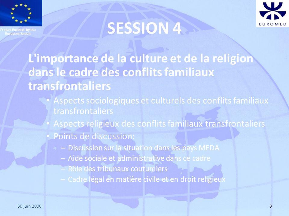 30 juin 20088 SESSION 4 L'importance de la culture et de la religion dans le cadre des conflits familiaux transfrontaliers Aspects sociologiques et cu